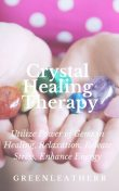Crystal Healing Therapy Utilize Power of Gems in Healing, Relaxation, Release Stress, Enhance Energy, Greenleatherr