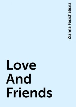 Love And Friends, Zianna Fasichalisna