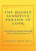 The Highly Sensitive Person in Love: Understanding and Managing Relationships When the World Overwhelms You, Elaine Aron