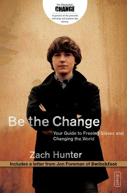 Be the Change, Zach Hunter