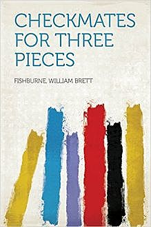 Checkmates for Three Pieces, William Brett Fishburne