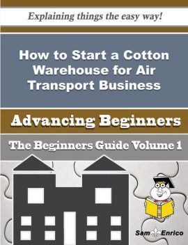 How to Start a Cotton Warehouse for Air Transport Business (Beginners Guide), Keira Bourne