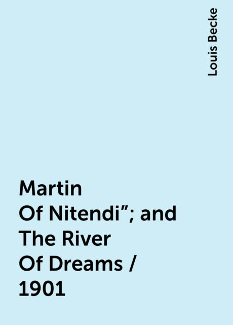 """Martin Of Nitendi""""; and The River Of Dreams / 1901, Louis Becke"""