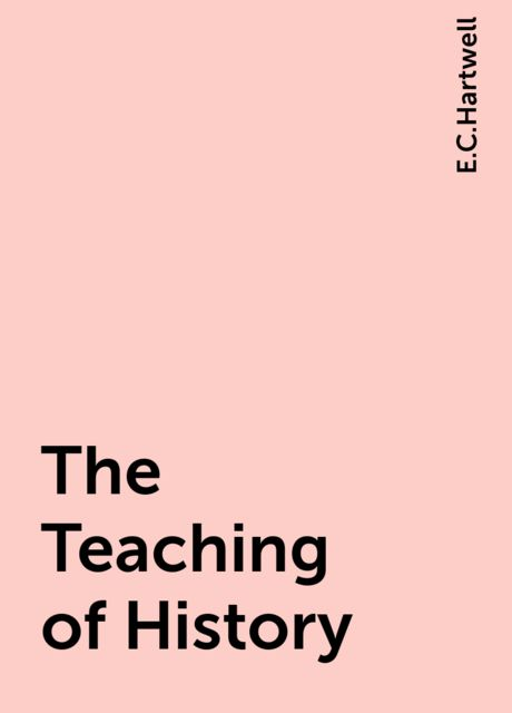 The Teaching of History, E.C.Hartwell