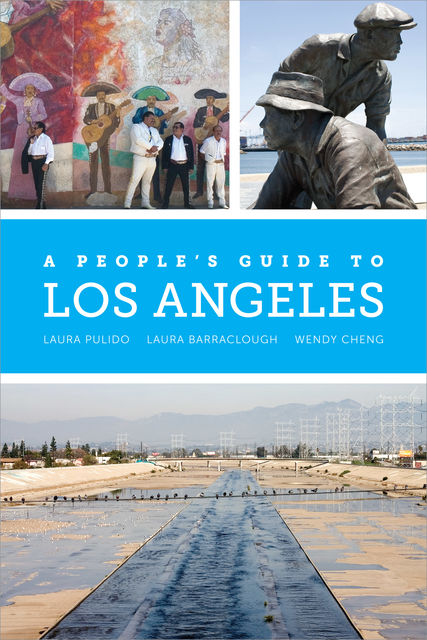 A People's Guide to Los Angeles, Laura Pulido, Laura Barraclough, Wendy Cheng