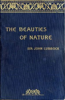 The Beauties of Nature, and the Wonders of the World We Live In, Sir John Lubbock