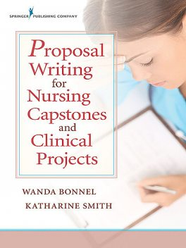 Proposal Writing for Nursing Capstones and Clinical Projects, Katharine Smith, RN, ACNS-BC, ANEF, CNE, Wanda Bonnel, GNP-BC