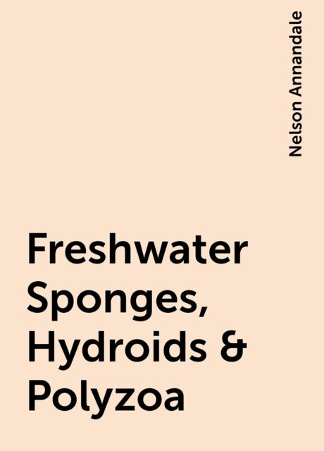 Freshwater Sponges, Hydroids & Polyzoa, Nelson Annandale