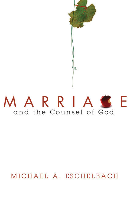 Marriage and the Counsel of God, Michael A. Eschelbach
