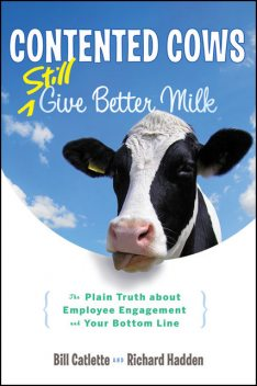 Contented Cows Still Give Better Milk, Revised and Expanded, Bill Catlette, Richard Hadden