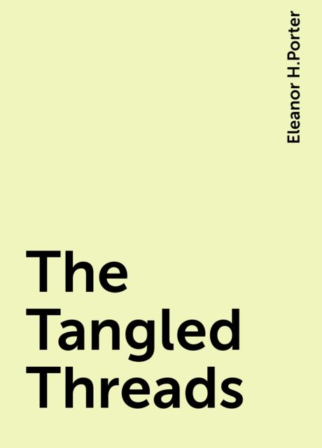 The Tangled Threads, Eleanor H.Porter