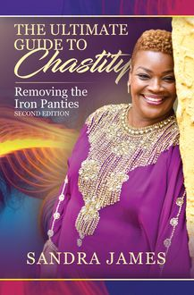 The Ultimate Guide to Chastity, Sandra James