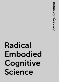 Radical Embodied Cognitive Science, Anthony., Chemero