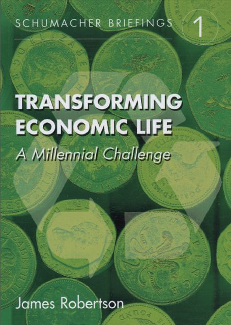 Transforming Economic Life, James Robertson