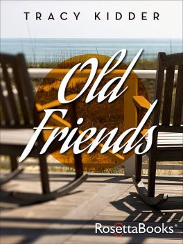 Old Friends, Tracy Kidder
