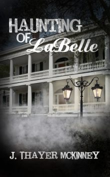 Haunting of Labelle: Back to Hell, J.Thayer McKinney