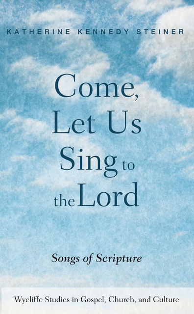Come, Let Us Sing to the Lord, Katherine Kennedy Steiner