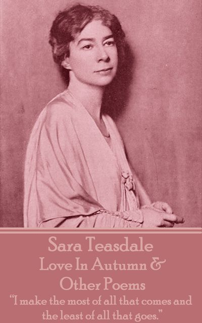 Love In Autumn & Other Poems, Sara Teasdale