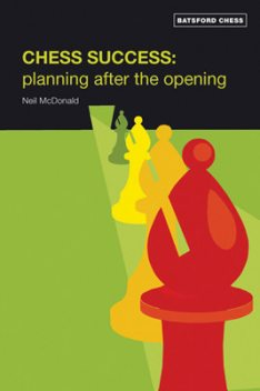 Chess Success: Planning After the Opening, Neil McDonald