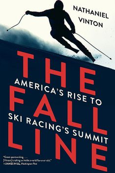 The Fall Line: America's Rise to Ski Racing's Summit, Nathaniel Vinton