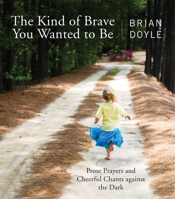 The Kind of Brave You Wanted to Be, Brian Doyle