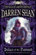 Palace of the Damned (The Saga of Larten Crepsley, Book 3), Darren Shan
