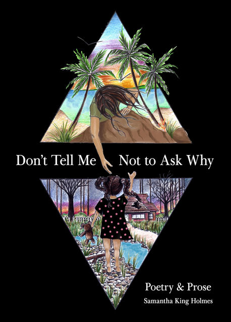 Don't Tell Me Not to Ask Why, Samantha Holmes