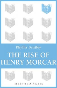 The Rise of Henry Morcar, Phyllis Bentley