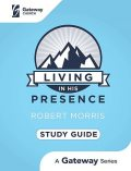 Living in His Presence Study Guide, Robert Morris