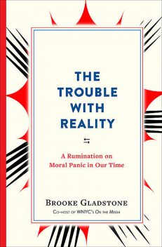 The Trouble with Reality, Brooke Gladstone
