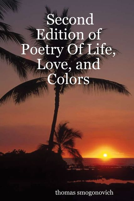 Second Edition of Poetry of Life, Love, and Colors, Thomas Smogonovich