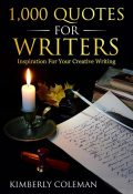 1,000 Quotes For Writers, Kimberly Coleman
