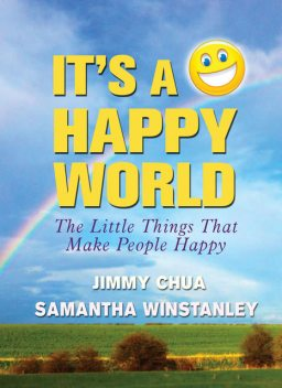 It's a Happy World: The Little Things That Make People Happy, Jimmy Chua, SAMANTHA WINSTANLEY