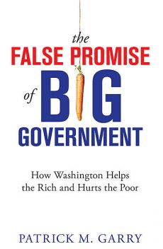 The False Promise of Big Government, Patrick M. Garry