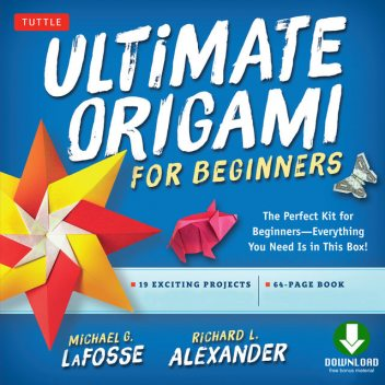 Ultimate Origami for Beginners, Michael G. LaFosse, Richard L. Alexander