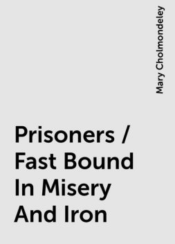 Prisoners / Fast Bound In Misery And Iron, Mary Cholmondeley