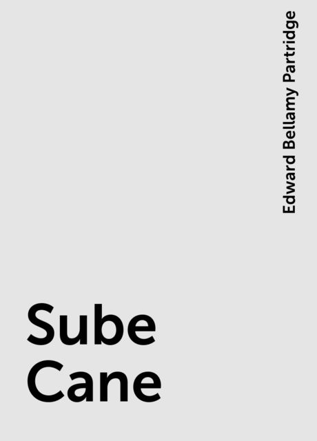 Sube Cane, Edward Bellamy Partridge