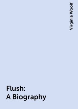 Flush: A Biography, Virginia Woolf