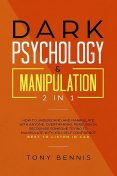 Dark Psychology & Manipulation 2 in 1, Tony Bennis