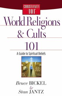 World Religions and Cults 101, Bruce Bickel, Stan Jantz