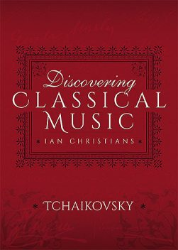 Discovering Classical Music: Tchaikovsky, Ian Christians, Sir Charles Groves CBE