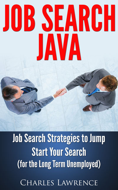 Job Search Java: Job Search Strategies to Jump Start Your Search, Charles Lawrence