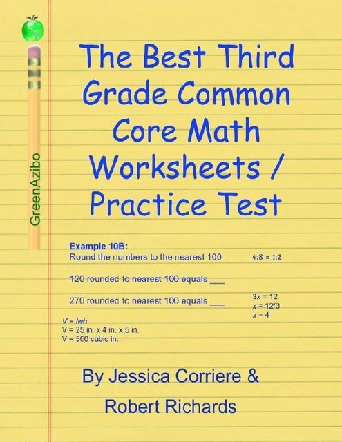 The Best Third Grade Common Core Math Worksheets / Practice Tests, Jessica Corriere, Robert Richards