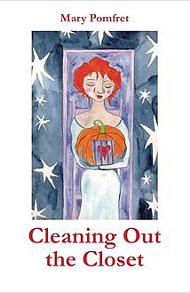 Cleaning Out the Closet, Mary Pomfret