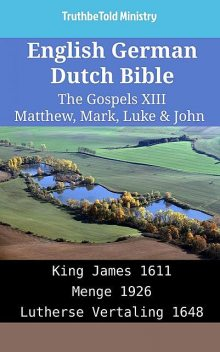 English German Dutch Bible – The Gospels XII – Matthew, Mark, Luke & John, TruthBeTold Ministry
