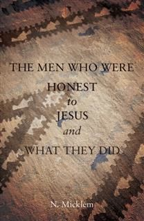 Men Who Were Honest to Jesus and What They Did, N. Micklem