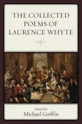 The Collected Poems of Laurence Whyte, Michael Griffin