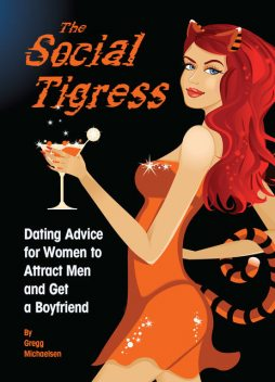 The Social Tigress: Dating Advice for Women to Attract Men and Get a Boyfriend, Gregg Michaelsen