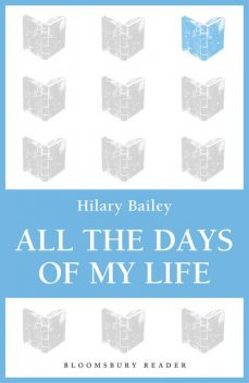 All The Days of My Life, Hilary Bailey