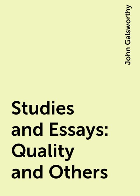 Studies and Essays: Quality and Others, John Galsworthy